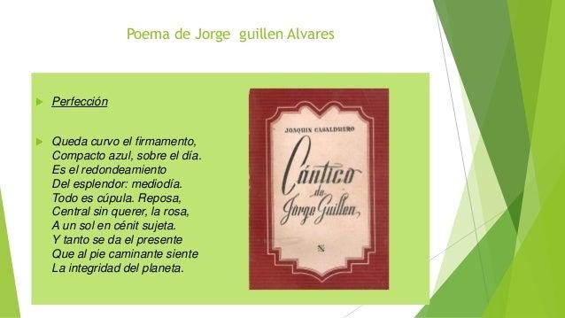 Poema de Jorge guillen Alvares  Perfección  Queda curvo el firmamento, Compacto azul, sobre el día. Es el redondeamiento...