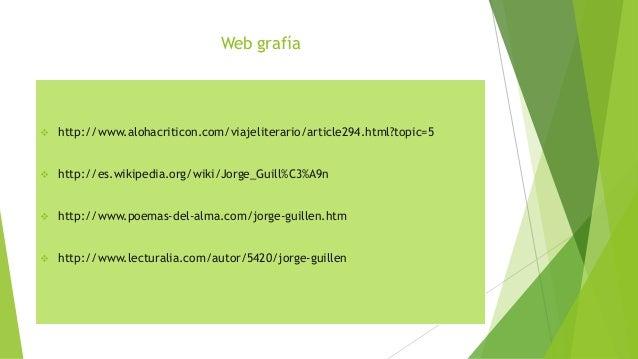 Web grafía  http://www.alohacriticon.com/viajeliterario/article294.html?topic=5  http://es.wikipedia.org/wiki/Jorge_Guil...