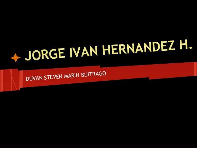 JORGE IVAN HERNANDEZ H. DUVAN STEVEN MARIN BUITRAGO