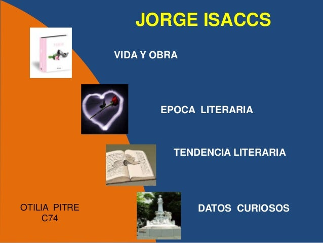 JORGE ISACCS               VIDA Y OBRA                      EPOCA LITERARIA                         TENDENCIA LITERARIAOTI...