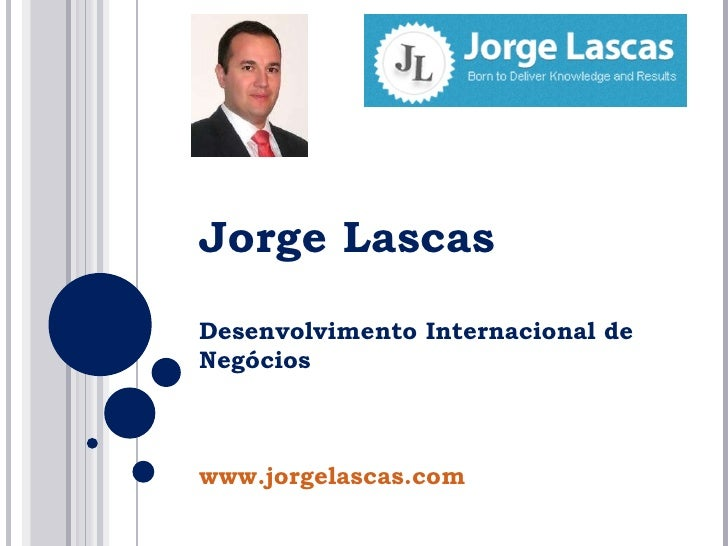 Jorge Lascas Desenvolvimento Internacional de Negócios www.jorgelascas.com