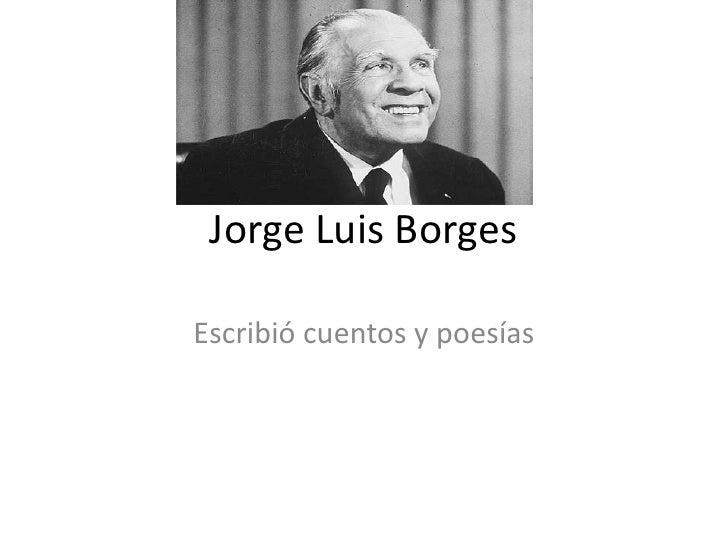 Jorge Luis Borges<br />Escribió cuentos y poesías<br />