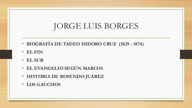 JORGE LUIS BORGES • BIOGRAFÍA DE TADEO ISIDORO CRUZ (1829 - 1874) • EL FIN • EL SUR • EL EVANGELIO SEGÚN MARCOS • HISTORIA...