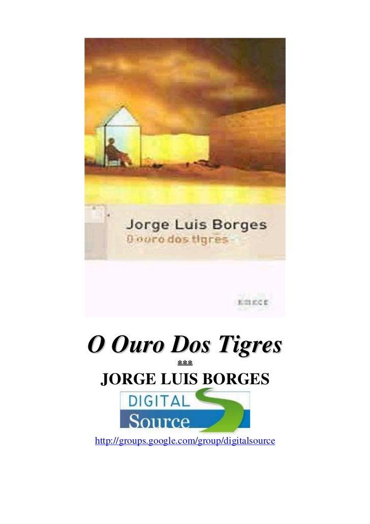 O Ouro Dos Tigres                    *** JORGE LUIS BORGEShttp://groups.google.com/group/digitalsource