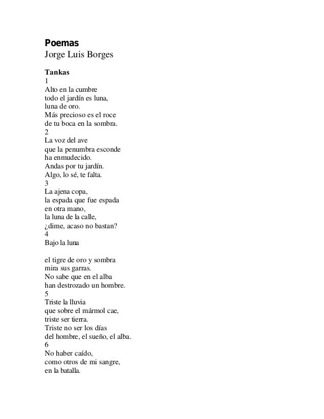 Poemas Jorge Luis Borges Tankas 1 Alto en la cumbre todo el jardín es luna, luna de oro. Más precioso es el roce de tu boc...
