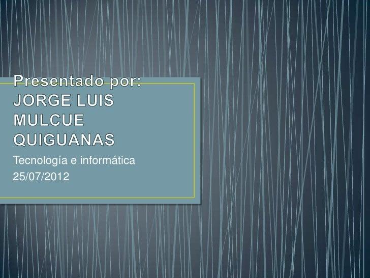 Tecnología e informática25/07/2012
