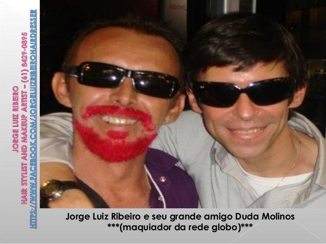 Jorge Luiz Ribeiro e seu grande amigo Duda Molinos ***(maquiador da rede globo)***
