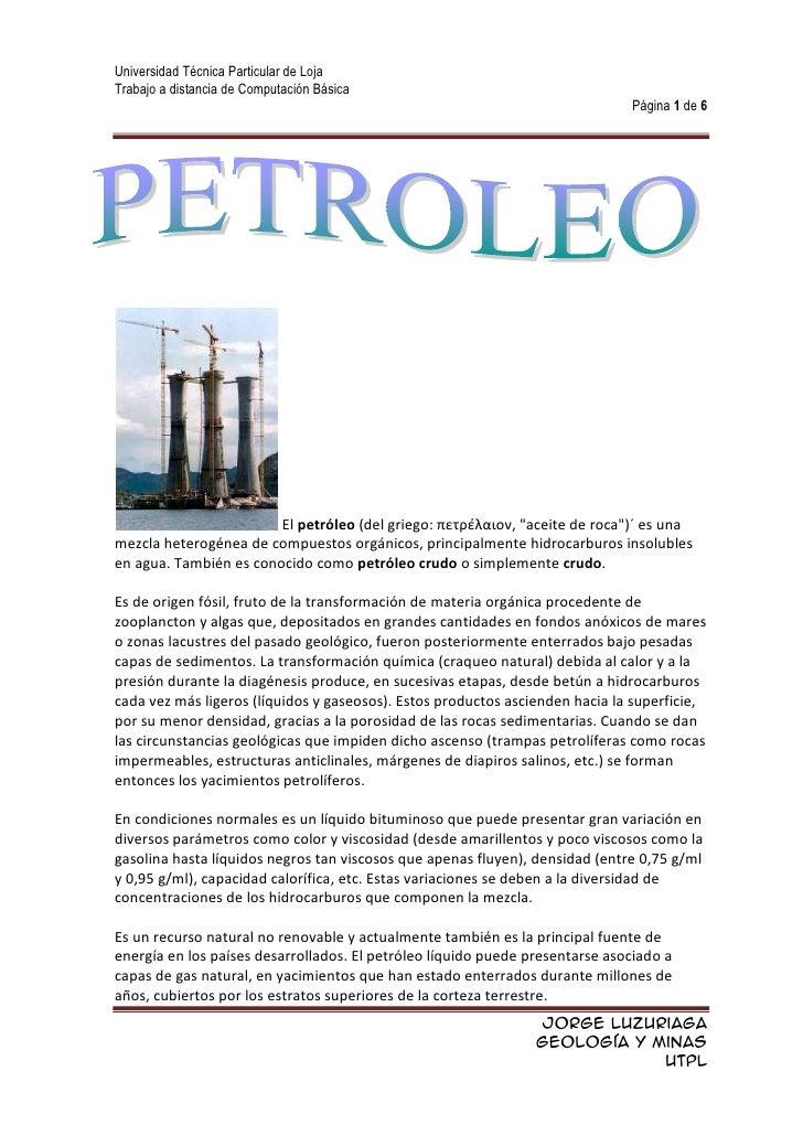 """El petróleo (del griego: πετρέλαιον, """"aceite de roca"""")´ es una mezcla heterogénea de compuestos orgánicos, principalmente..."""