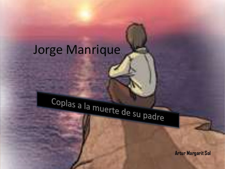 Jorge Manrique<br />Coplas a la muerte de su padre<br />ArturMargarit Sol <br />