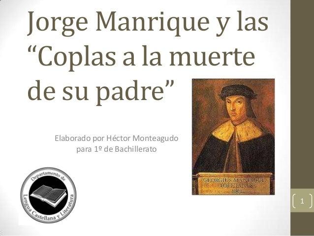 """Jorge Manrique y las """"Coplas a la muerte de su padre"""" Elaborado por Héctor Monteagudo para 1º de Bachillerato  1"""