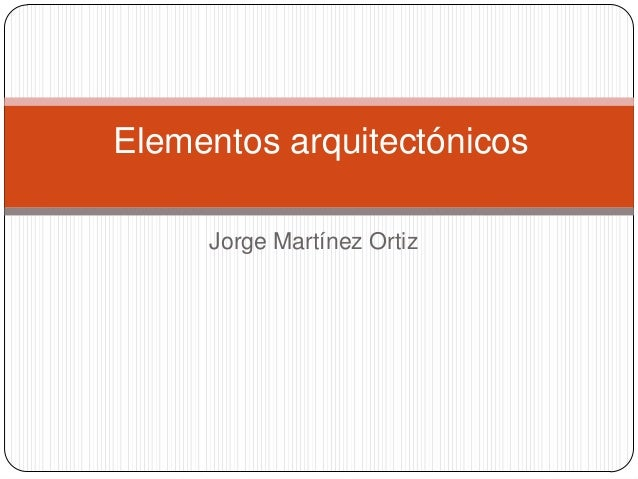 Jorge Martínez OrtizElementos arquitectónicos