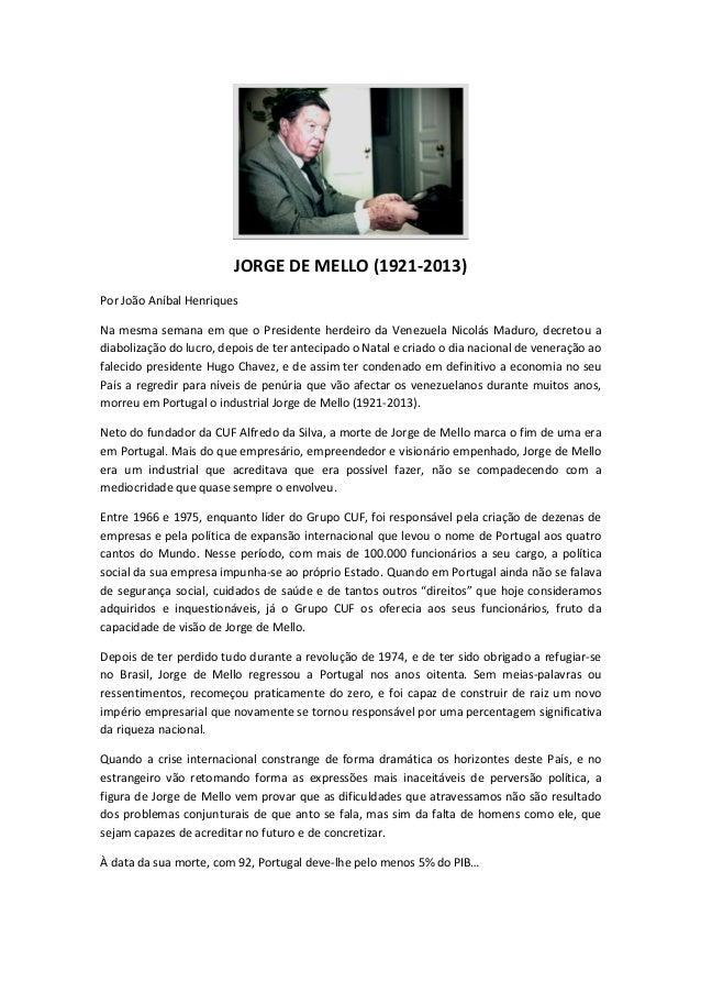 JORGE DE MELLO (1921-2013) Por João Aníbal Henriques Na mesma semana em que o Presidente herdeiro da Venezuela Nicolás Mad...