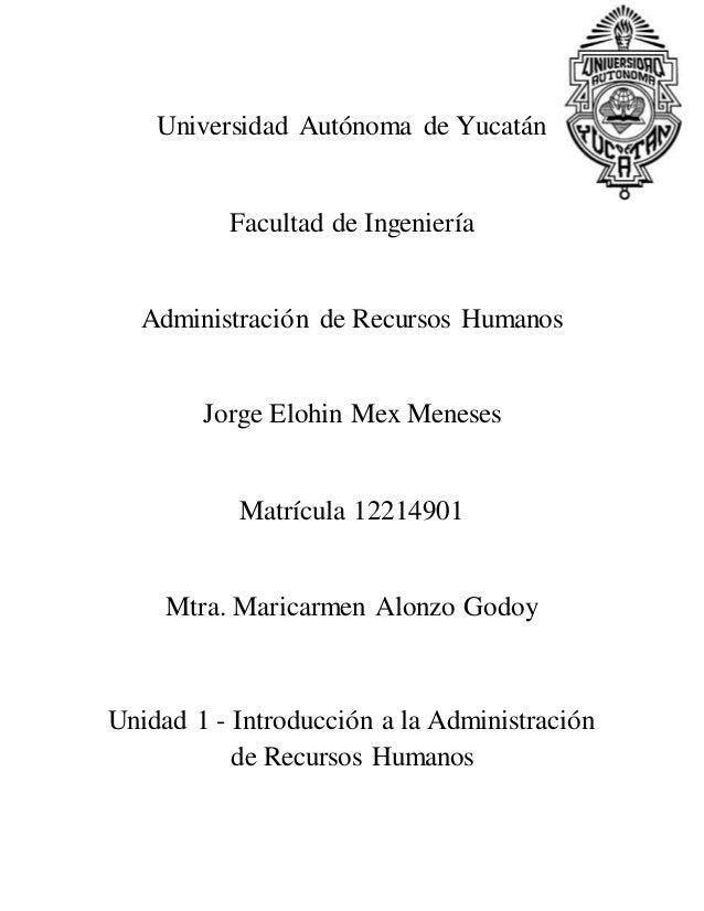 Universidad Autónoma de Yucatán Facultad de Ingeniería Administración de Recursos Humanos Jorge Elohin Mex Meneses Matrícu...