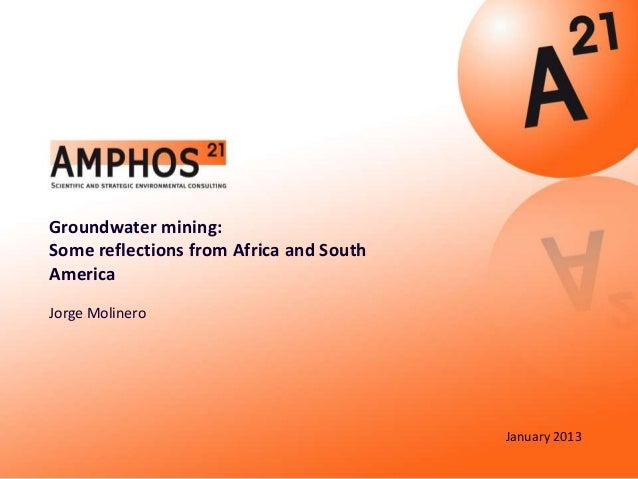 Groundwater mining:Some reflections from Africa and SouthAmericaJorge Molinero                                         Jan...