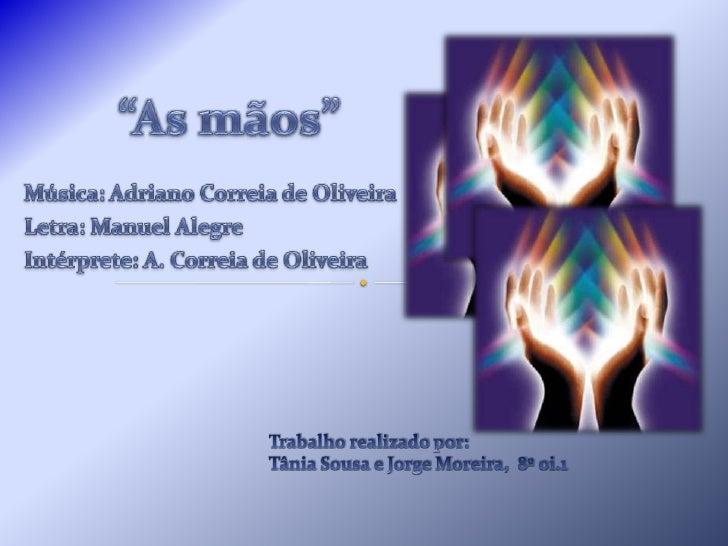 """""""As mãos""""<br />Música: Adriano Correia de Oliveira <br />Letra: Manuel Alegre<br />Intérprete: A. Correia de Oliveira <br ..."""