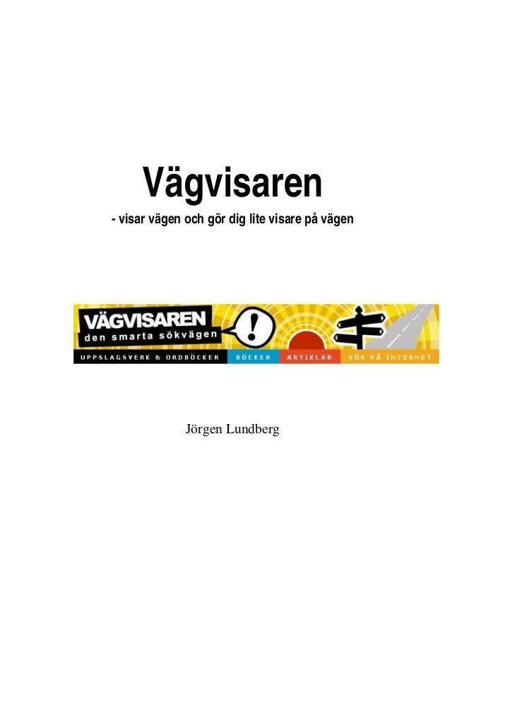 Vägvisaren- visar vägen och gör dig lite visare på vägen              Jörgen Lundberg