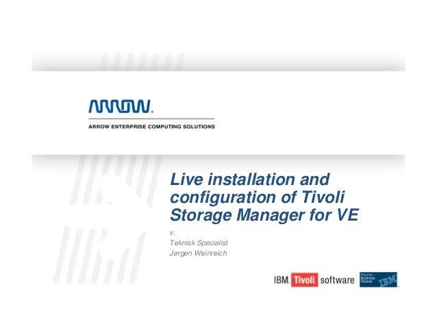 Live installation andconfiguration of TivoliStorage Manager for VEv.Teknisk SpecialistJørgen Weinreich