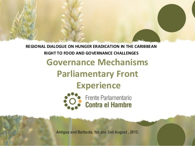 Governance Mechanisms Parliamentary Front Experience REGIONAL DIALOGUE ON HUNGER ERADICATION IN THE CARIBBEAN RIGHT TO FOO...