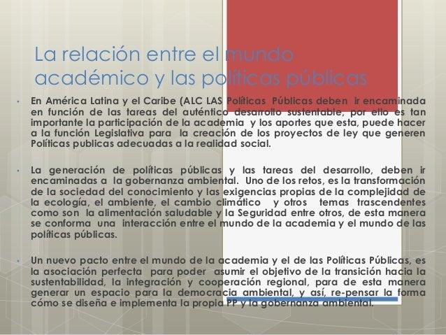 La relación entre el mundo académico y las políticas públicas • En América Latina y el Caribe (ALC LAS Políticas Públicas ...