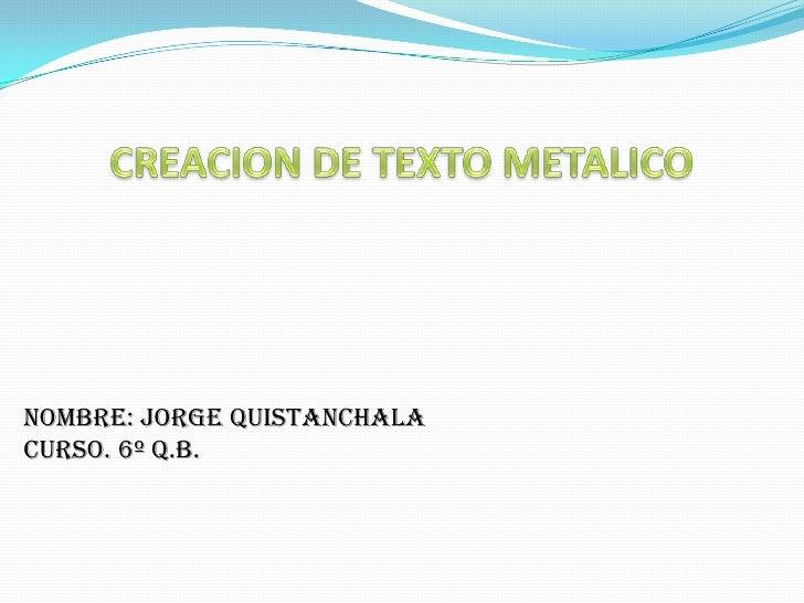 NOMBRE: JORGE QUISTANCHALACURSO. 6º Q.B.