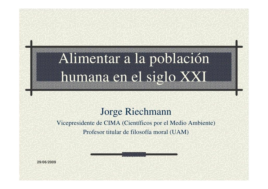 Alimentar a la población              humana en el siglo XXI                               Jorge Riechmann              Vi...