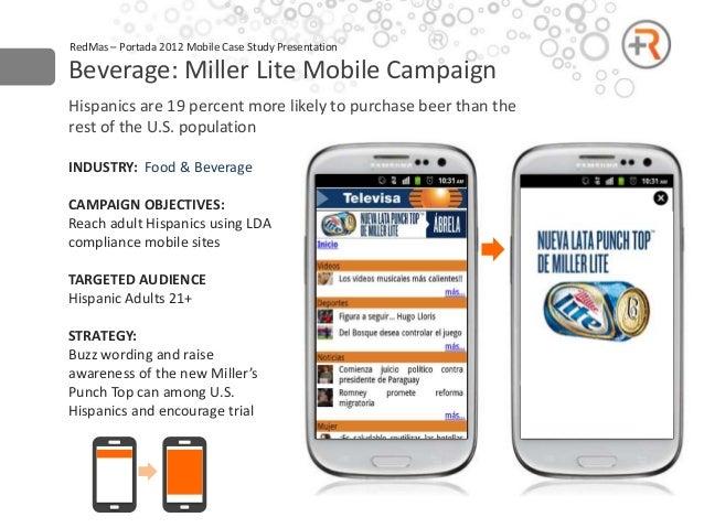 RedMas – Portada 2012 Mobile Case Study PresentationBeverage: Miller Lite Mobile CampaignHispanics are 19 percent more lik...
