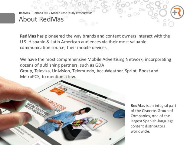 RedMas – Portada 2012 Mobile Case Study PresentationAbout RedMasRedMas has pioneered the way brands and content owners int...