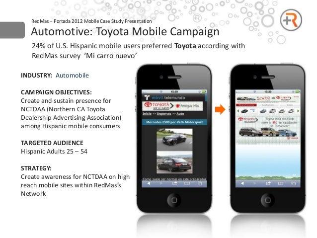 RedMas – Portada 2012 Mobile Case Study Presentation   Automotive: Toyota Mobile Campaign   24% of U.S. Hispanic mobile us...