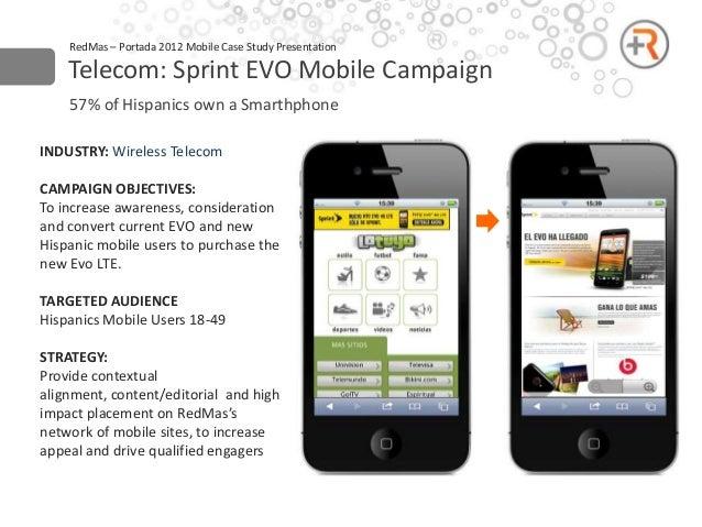 RedMas – Portada 2012 Mobile Case Study Presentation    Telecom: Sprint EVO Mobile Campaign    57% of Hispanics own a Smar...