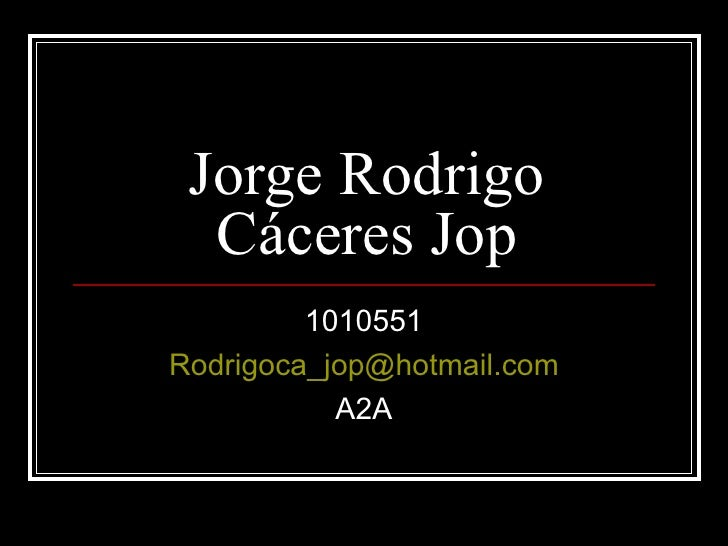 Jorge Rodrigo Cáceres Jop 1010551 [email_address] A2A