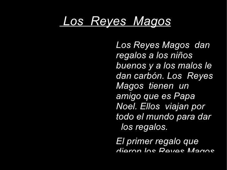 Los  Reyes  Magos <ul><li>Los Reyes Magos  dan regalos a los niños buenos y a los malos le dan carbón. Los  Reyes  Magos  ...
