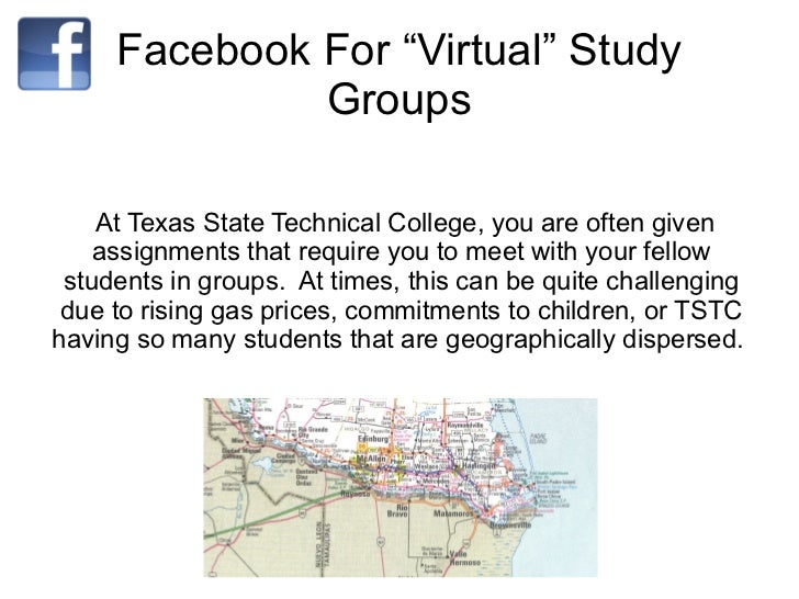 """Facebook For """"Virtual"""" Study Groups At Texas State Technical College, you are often given assignments that require you to ..."""