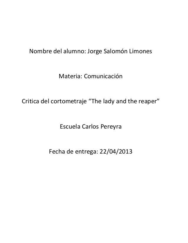 """Nombre del alumno: Jorge Salomón LimonesMateria: ComunicaciónCritica del cortometraje """"The lady and the reaper""""Escuela Car..."""
