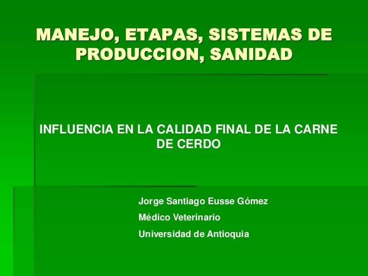 MANEJO, ETAPAS, SISTEMAS DE   PRODUCCION, SANIDADINFLUENCIA EN LA CALIDAD FINAL DE LA CARNE                 DE CERDO      ...