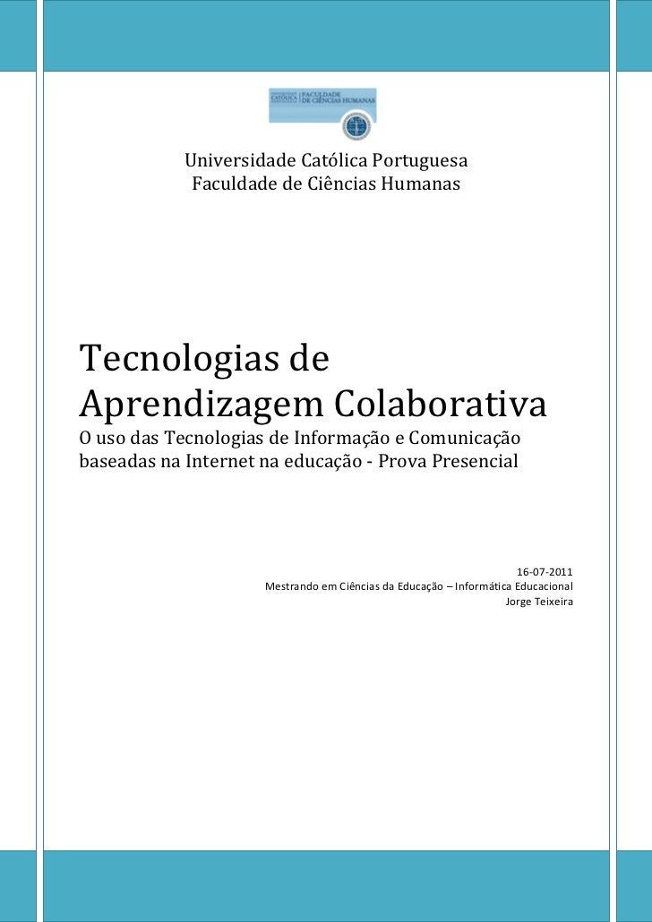 Universidade Católica Portuguesa             Faculdade de Ciências HumanasTecnologias deAprendizagem ColaborativaO uso das...