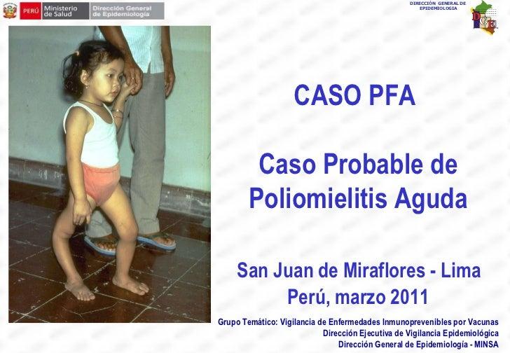CASO PFA  Caso Probable de Poliomielitis Aguda San Juan de Miraflores - Lima  Perú, marzo 2011 Grupo Temático: Vigilancia ...