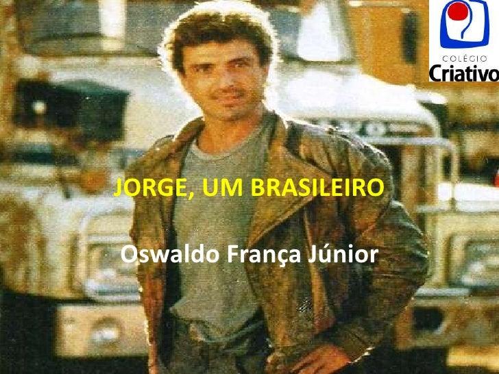 JORGE, UM BRASILEIROOswaldo França Júnior