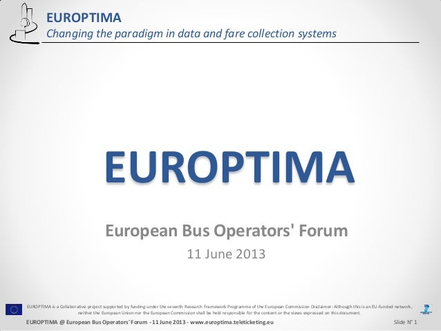 EUROPTIMAChanging the paradigm in data and fare collection systemsEUROPTIMAEuropean Bus Operators Forum11 June 2013EUROPTI...