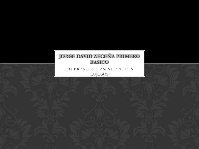 DIFERENTES CLASES DE AUTOS LUJOSOS JORGE DAVID ZECEÑA PRIMERO BASICO