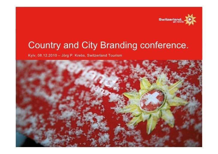Country and City Branding conference.Kyiv, 08.12.2010 – Jörg P. Krebs, Switzerland Tourism 1 I Titel/ Name/ Datum