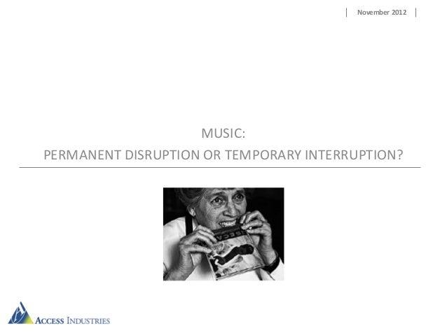 November 2012                    MUSIC:PERMANENT DISRUPTION OR TEMPORARY INTERRUPTION?