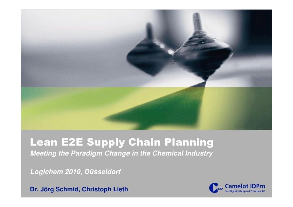 Lean E2E Supply Chain PlanningMeeting the Paradigm Change in the Chemical IndustryLogichem 2010, DüsseldorfDr. Jörg Schmid...