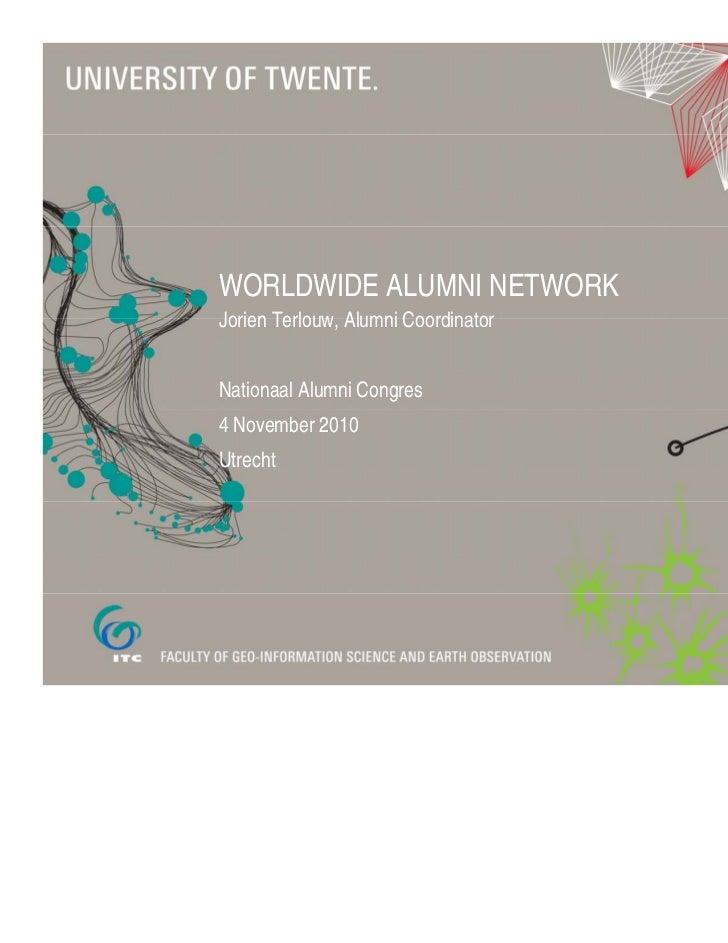 WORLDWIDE ALUMNI NETWORKJorien Terlouw, Alumni CoordinatorNationaal Alumni Congres4 November 2010Utrecht
