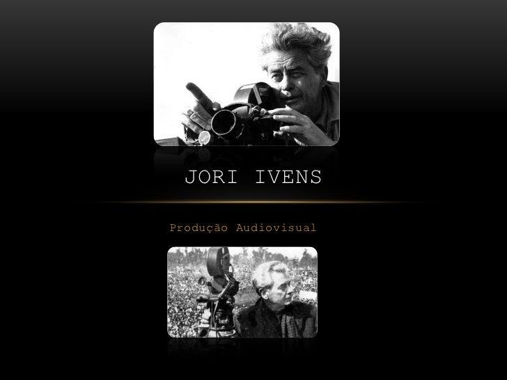 JORI IVENSProdução Audiovisual