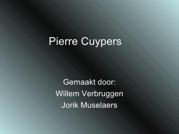 Pierre Cuypers Gemaakt door: Willem Verbruggen Jorik Muselaers