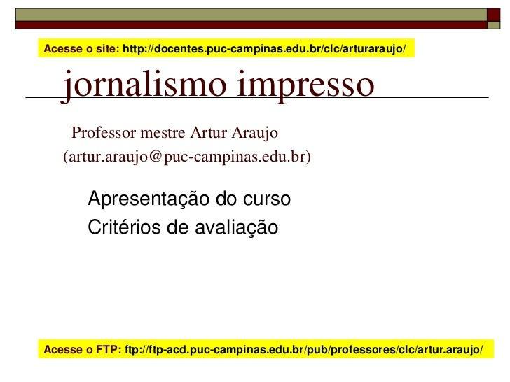 Acesse o site: http://docentes.puc-campinas.edu.br/clc/arturaraujo/   jornalismo impresso    Professor mestre Artur Araujo...