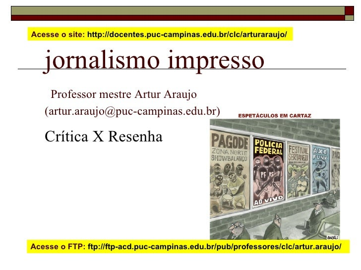 Acesse o site: http://docentes.puc-campinas.edu.br/clc/arturaraujo/      jornalismo impresso     Professor mestre Artur Ar...