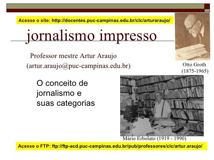 jornalismo impresso   Professor mestre Artur Araujo  (artur.araujo@puc-campinas.edu.br) O conceito de  jornalismo e  suas ...