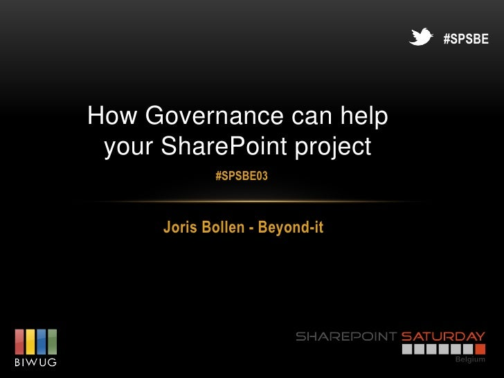 #SPSBEHow Governance can help your SharePoint project             #SPSBE03      Joris Bollen - Beyond-it