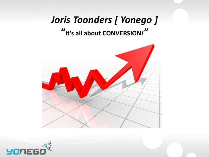 "Joris Toonders [ Yonego ]  ""It's all about CONVERSION!"""